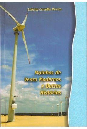 Moinhos de Vento Modernos e Outras Histórias - Carvalho Pereira,Gilberto   Hoshan.org