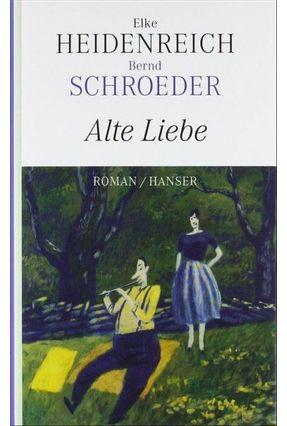 Alte Liebe, - Heidenreich,Elke   Tagrny.org
