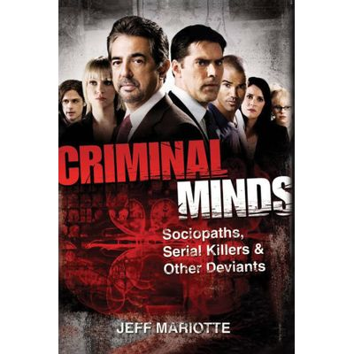 Criminal Minds - Sociopaths, Serial Killers, And Other Deviants