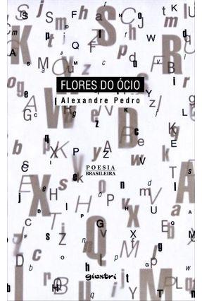 Flores do Ócio - Pedro,Alexandre   Nisrs.org