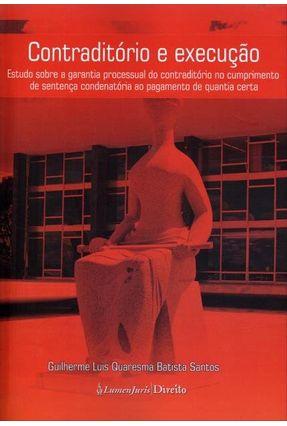 Contraditório e Execução - Santos,Guilherme Luís Quaresma Batista | Tagrny.org