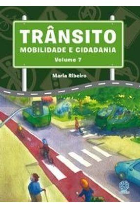 Trânsito - Mobilidade e Cidadania - Vol. 7 - Ribeiro,Maria | Hoshan.org