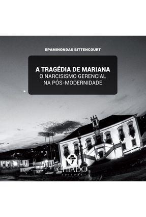 A Tragédia De Mariana - O Narcisismo Gerencial Na Pós Modernidade - Col. Mais Que Mil Palavras - Bittencourt,Epaminondas   Hoshan.org