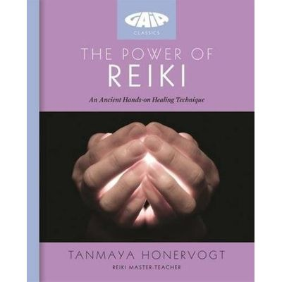 The Power Of Reiki - An Ancient Hands-on Healing Technique