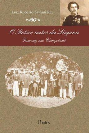 Retiro Antes da Laguna - Taunay Em Campinas - Rey,Luiz Roberto Saviani pdf epub