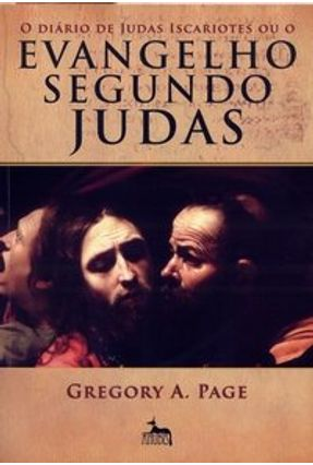 O Diário de Judas Iscariotes ou o Evangelho Segundo Judas - Page,Gregory A. pdf epub