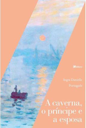 A Caverna, o Príncipe e A Esposa - OLIVEIRA,INGRA DANIELLE PORTUGUÊS pdf epub