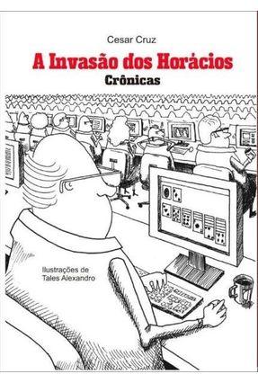 A Invasão Dos Horácios - Crônicas - Cruz,Cesar pdf epub