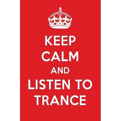 Keep Calm And Listen To Trance - Trance Designer Notebook