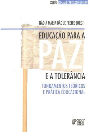 Educação Para A Paz e A Tolerância - Fundamentos Teóricos e Prática Educacional - Nádia Maria Bádue Freire pdf epub