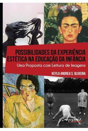 Possibilidades da Experiência Estética na Educação da Infância - Uma Proposta Com Leitura de Imagens - Oliveira,Keyla Andrea S.   Hoshan.org