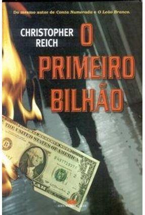 O Primeiro Bilhão - Reich,Christopher | Hoshan.org