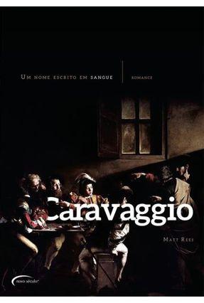Caravaggio - Um Nome Escrito Em Sangue - Rees,Matt | Hoshan.org