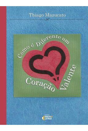 Como É Diferente Um Coração Valente - Mazucato,Thiago | Hoshan.org