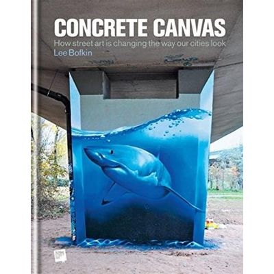 Concrete Canvas - How Street Art Is Changing The Way Our Cities Look