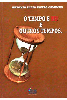O Tempo e Eu e Outros Tempos - Caminha,Antonio Lucio Porto | Hoshan.org