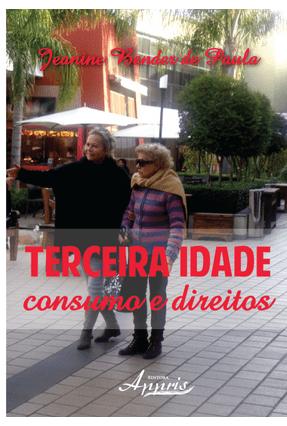 Terceira Idade - Consumo e Direitos - Paula,Jeanine Bender De | Hoshan.org