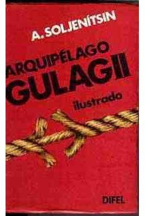 Arquipelago Gulag II - Ilustrado - Soljenitsin,Alexandre | Hoshan.org