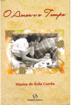 O Amor e o Tempo - Corrêa,Wanise De Ávila pdf epub