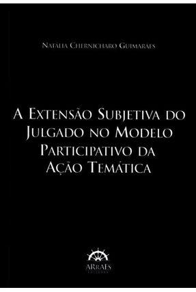 A Extensão Subjetiva do Julgado No Modelo Participativo da Ação Temática - Chernicharo Guimarães ,Natália pdf epub