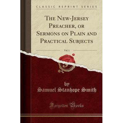 The New-Jersey Preacher, Or Sermons On Plain And Practical Subjects, Vol. 1 (Classic Reprint)