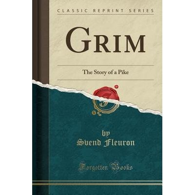 Grim - The Story Of A Pike (Classic Reprint)