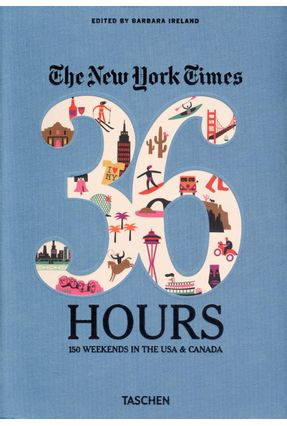 The New York Times 36 Hours - 150 Weekends In The Usa & Canada