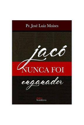 Jacó Nunca Foi Enganador - Moises,José Luiz   Nisrs.org