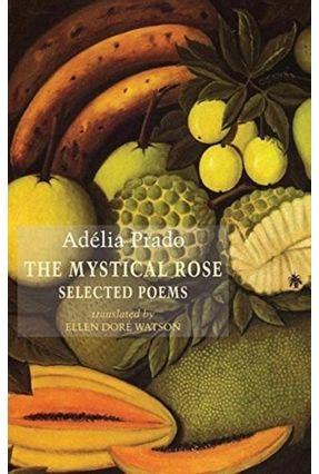 Adelia Prado - The Mystical Rose Selected Poems - Prado,Adelia | Hoshan.org