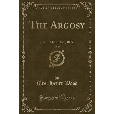 The Argosy, Vol. 24 - July To December, 1877 (Classic Reprint)
