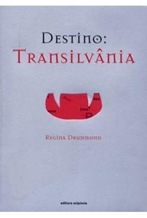 Destino - Transilvânia - Drummond,Regina | Hoshan.org