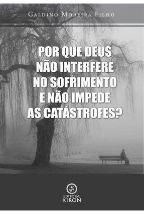 Porque Deus Não Interfere No Sofrimento e Não Impede As Catástrofes? - Galdino Moreira Filho pdf epub