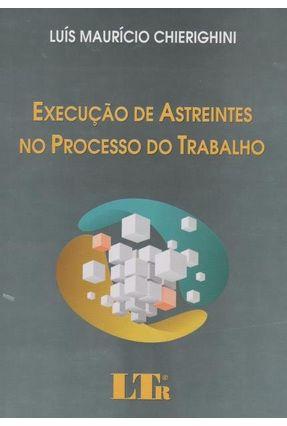 Execução de Astreintes No Processo do Trabalho - Chierighini,Luis Mauricio | Hoshan.org