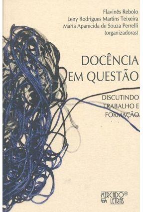 Docência Em Questão - Discutindo Trabalho e Formação - Flavinês Rebolo Leny Rodrigues Martins Teixeira Maria Aparecida de Souza Perrelli   Hoshan.org