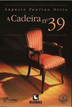 A Cadeira Nº39 - Netto,Augusto Paulino | Hoshan.org