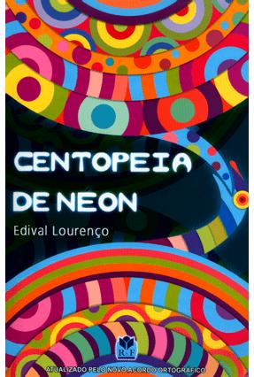 Centopeia de Neon - 5ª Ed. 2009 - Lourenco,Edival   Tagrny.org