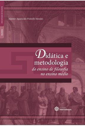 Didática E Metodologia Do Ensino De Filosofia No Ensino Médio - Mendes,Ademir Aparecido Pinhelli | Hoshan.org