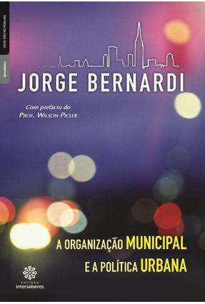 A Organização Municipal E A Política Urbana - Luiz Bernardi,Jorge | Tagrny.org