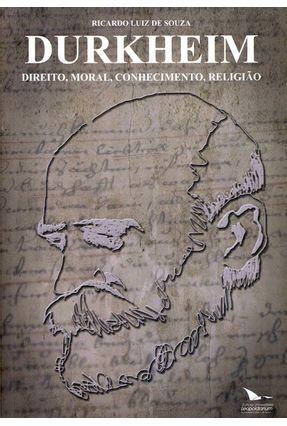 Durkheim - Direito , Moral , Conhecimento , Religião - Souza,Ricardo Luiz de | Tagrny.org
