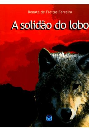 A Solidão do Lobo - Ferreira,Renata de Freitas   Nisrs.org
