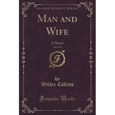 Man And Wife, Vol. 3 Of 3 - A Novel (Classic Reprint)