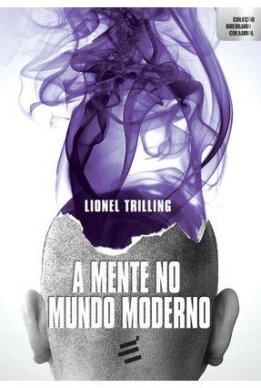 A Mente No Mundo Moderno - Col. Abertura Cultural - Trilling,Lionel | Tagrny.org