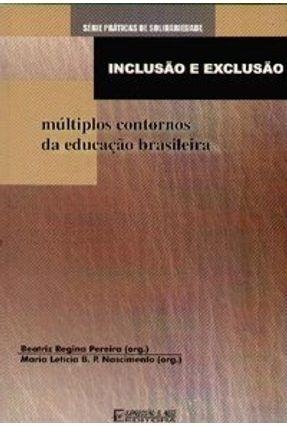 Inclusão e Exclusão - Múltiplos Contornos da Educação Brasileira - Série Práticas de Solidariedade - Pereira,Beatriz Regina Nascimento,Maria Leticia B. P.   Hoshan.org