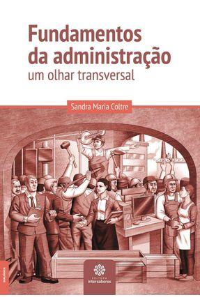 Fundamentos Da Administração - Um Olhar Transversal - Coltre,Sandra Maria | Hoshan.org