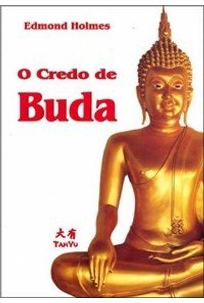 O Credo de Buda - Holmes,Edmond | Hoshan.org