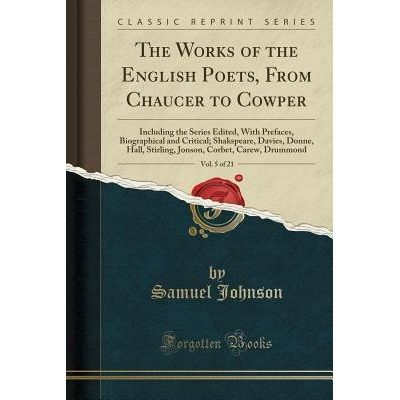 The Works Of The English Poets, From Chaucer To Cowper, Vol. 5 Of 21 - Including The Series Edited, With Prefaces, Biogr
