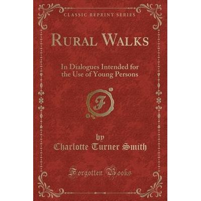 Rural Walks - In Dialogues Intended For The Use Of Young Persons (Classic Reprint)