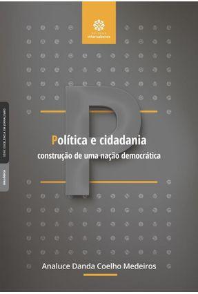 Política E Cidadania - Construção De Uma Nação Democrática - Medeiros,Analuce Danda Coelho | Nisrs.org
