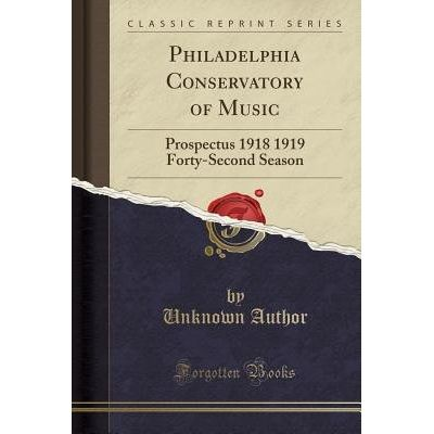Philadelphia Conservatory Of Music - Prospectus 1918 1919 Forty-Second Season (Classic Reprint)