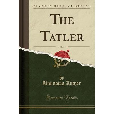 The Tatler, Vol. 3 (Classic Reprint)